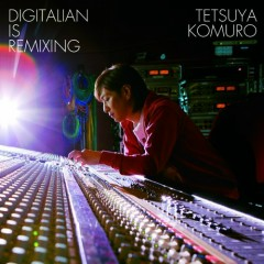 Digitalian Is Remixing - Tetsuya Komuro