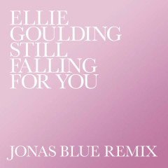 Still Falling For You (Jonas Blue Remix) - Ellie Goulding