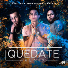 Quédate (Remix) (Single) - Andy Rivera, J. Quiles, Mackie