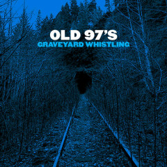 Graveyard Whistling - Old 97's