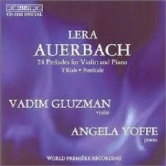 Auerbach - 24 Preludes For Violin & Piano (No. 1) - Vadim Gluzman,Angela Yoffe,Lera Auerbach