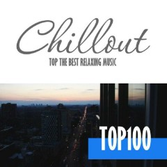 Chillout Top 100 - Best And Hits Of Relaxation Chillout Music (No. 4)