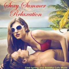 Sexy Summer Relaxation - Cool Spring And Buddha Cafe Music (No. 1)