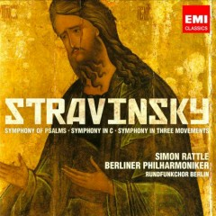 Stravinsky - Symphonies Of Psalms, Symphonies In C And Symphonies In Three Movements - Simon Rattle, Berliner Philharmoniker