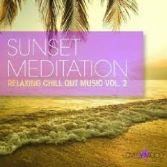 Sunset Meditation - Relaxing Chill Out Music, Vol. 2 (No. 2)