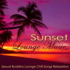 Sunset Lounge Music - Sexual Buddha Lounge Chill Songs Relaxation (No. 1)