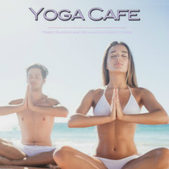 Yoga Cafe - Finest Buddha And Relaxation World Tunes