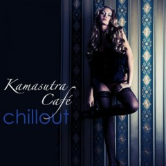 Kamasutra Cafe Chillout Best Of Lounge And Chill Out Music For Parties And Miami Nightlife (No. 1)