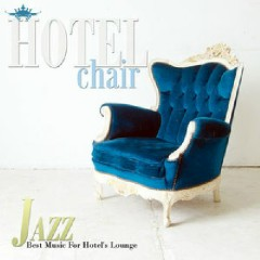 Hotel Chair Jazz - Best Music For Hotel's Lounge - Various Artists