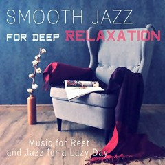 Smooth Jazz For Deep Relaxation (No. 3)
