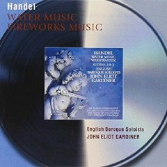 Handel - Water Music And Music For The Royal Fireworks (No. 1) - John Eliot Gardiner, English Baroque Soloists