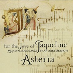 For The Love Of Jaqueline - Medieval Love Songs By Antoine Busnoys - Asteria