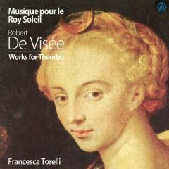Musique Pour le Roy Soleil, Robert de Visee, Works For Theorbo (No. 1) - Francesca Torelli