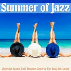 Summer Of Jazz (Smooth Beach Cafe Lounge Grooves For Easy Listening) - Various Artists
