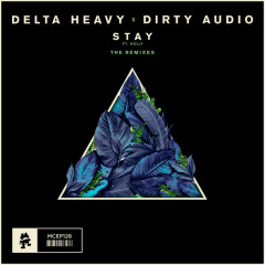 Stay (The Remixes) (Single) - Delta Heavy, Dirty Audio