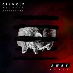 Quantum Immortality (AWAY Remix) - Crywolf