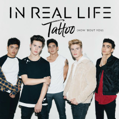 Tattoo (How 'Bout You) (Single) - In Real Life