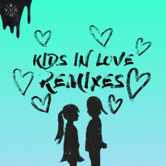 Kids In Love (Remixes) - Kygo