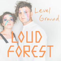Level Ground (Single) - Loud Forest