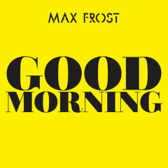 Good Morning (Single) - Max Frost