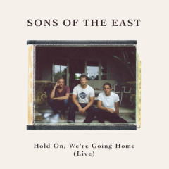 Hold On, We're Going Home (Live) (Single) - Sons Of The East