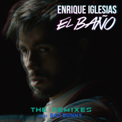 EL BAÑO (The Remixes) - Enrique Iglesias