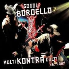 Multi Kontra Culti vs. Irony - Gogol Bordello