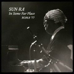 In Some Far Place: Roma '77 (CD2) - Sun Ra