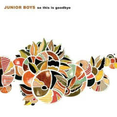 So This Is Goodbye (Special Edition) - CD2 - Junior Boys