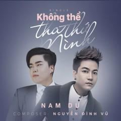Không Thể Tha Thứ Mình (Single) - Nam Du