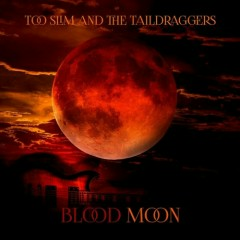 Blood Moon - Too Slim and The Taildraggers