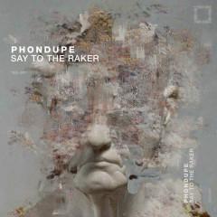 Say To The Raker (Single) - Phondupe
