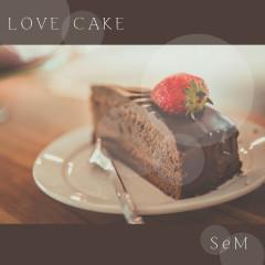 Love Cake (Single) - SeM