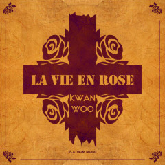 La Vie En Rose - Kwan Woo