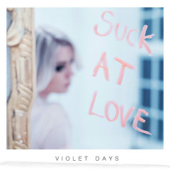 Suck At Love (Single) - Violet Days