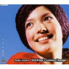 Nothing's Gonna Change - Denki Groove