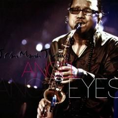 Angel Eyes  - Trần Mạnh Tuấn