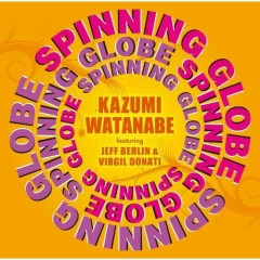 Spinning Globe Featuring Jeff Berlin & Virgil Donati - Kazumi Watanabe