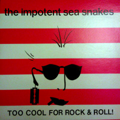 Too Cool For Rock & Roll - The Impotent Sea Snakes
