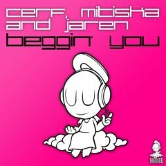 Beggin' You - Matt Cerf,Mitiska & Jaren