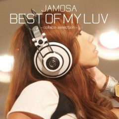 Best Of My Luv -Collabo Selection-  - JAMOSA