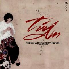 Túy Âm (Single) - Xesi, Masew, Nhật Nguyễn