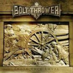Those Once Loyal - Bolt Thrower