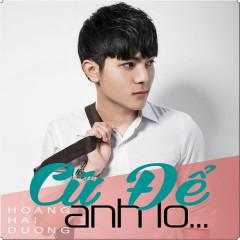 Cứ Để Anh Lo (Single) - Hoàng Hải Dương