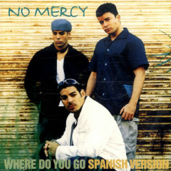 Where Do You Go (Spanish Version) (Single) - No Mercy