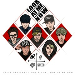 Look At Me Now - SPEED ((K-Pop))
