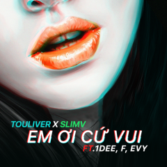 Em Ơi Cứ Vui (Single) - SlimV, Touliver