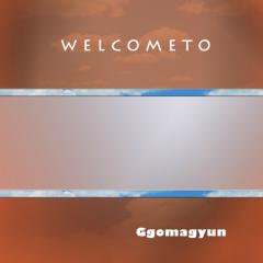 Welcome To - Ggomagyun