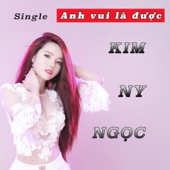 Anh Vui Là Được (Single) - Kim Ny Ngọc