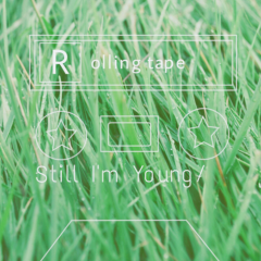 Still I'm Young - Rolling Tape